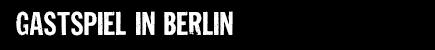 Gastspiel Berlin
